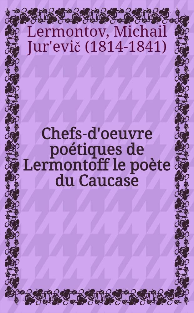 Chefs-d'oeuvre poétiques de Lermontoff le poète du Caucase