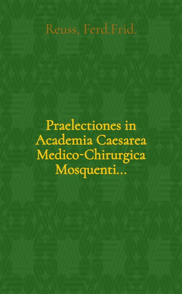 Praelectiones in Academia Caesarea Medico-Chirurgica Mosquenti...