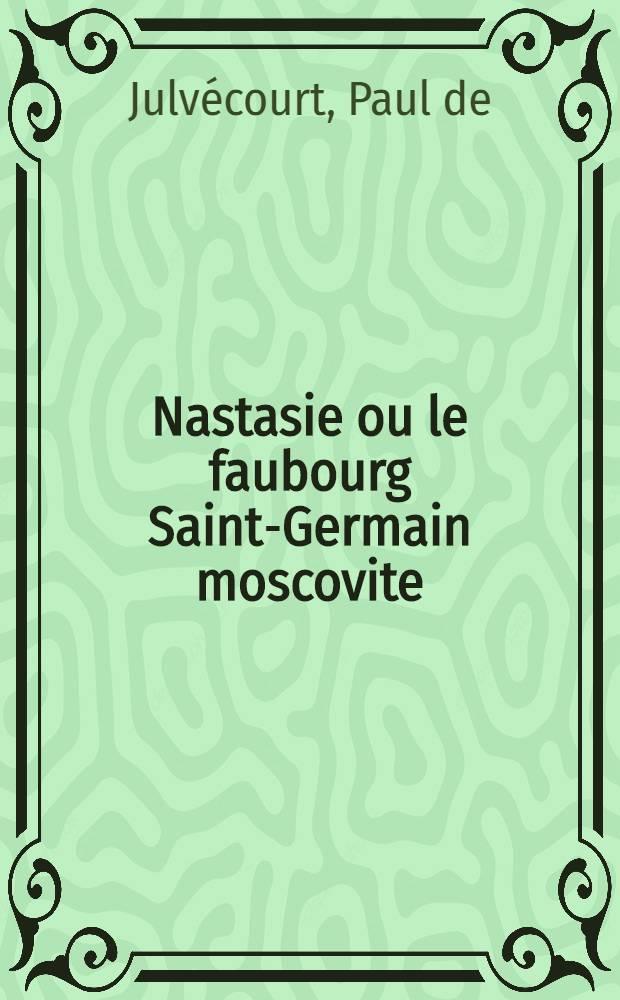 Nastasie ou le faubourg Saint-Germain moscovite : Roman