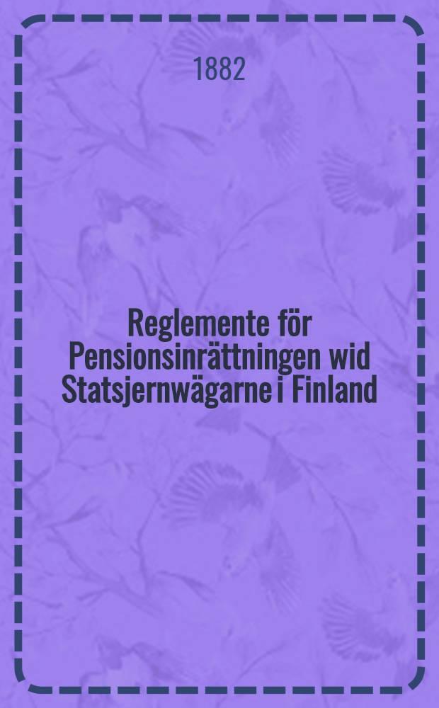 Reglemente för Pensionsinrättningen wid Statsjernwägarne i Finland