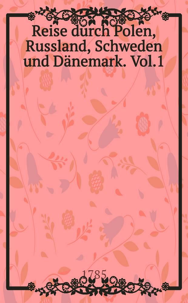 Reise durch Polen, Russland, Schweden und Dänemark. Vol.1
