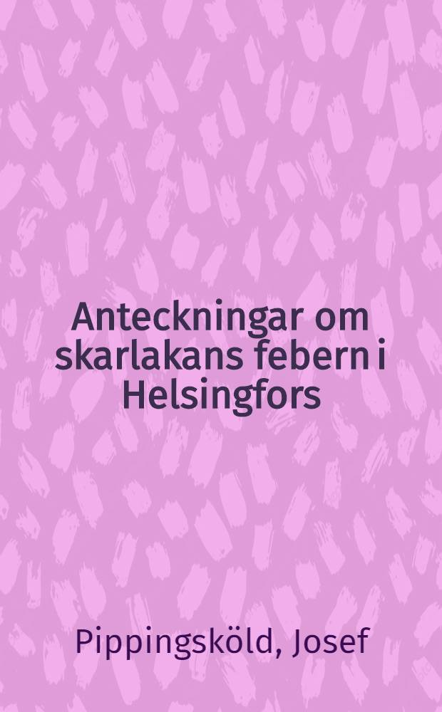 Anteckningar om skarlakans febern i Helsingfors (epidemin 1868-1869)