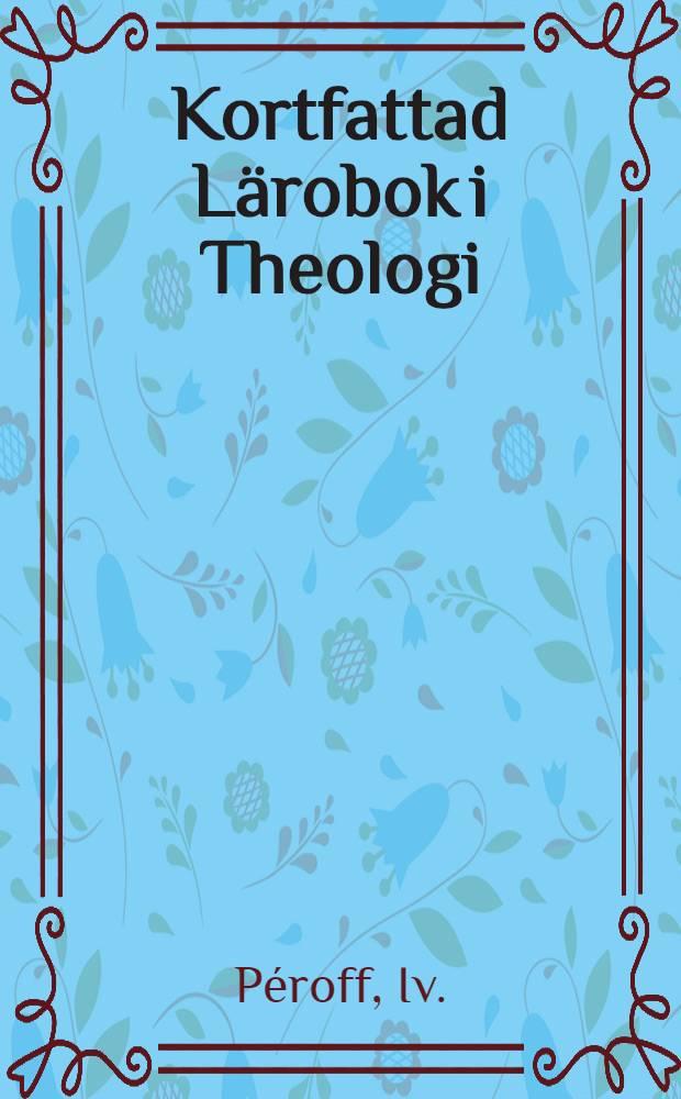 Kortfattad Lärobok i Theologi : Öfversättning från ryskan