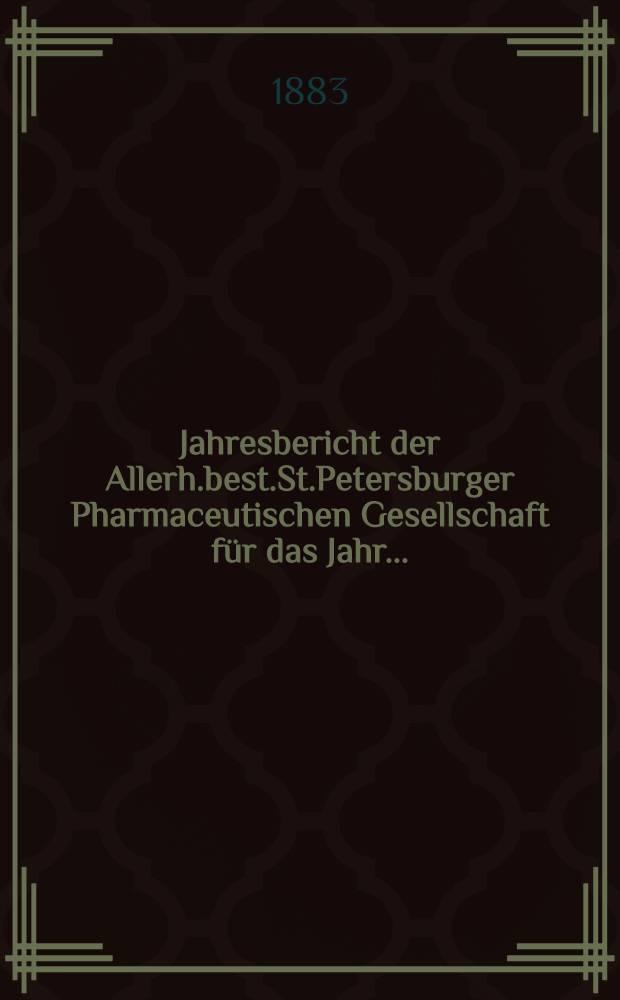 Jahresbericht der Allerh.best.St.Petersburger Pharmaceutischen Gesellschaft für das Jahr ...