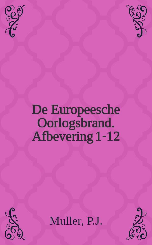 De Europeesche Oorlogsbrand. Afbevering 1-12 : Een Bock voor Nederlandsche Volk nut Platen, Portretten en Kaarten