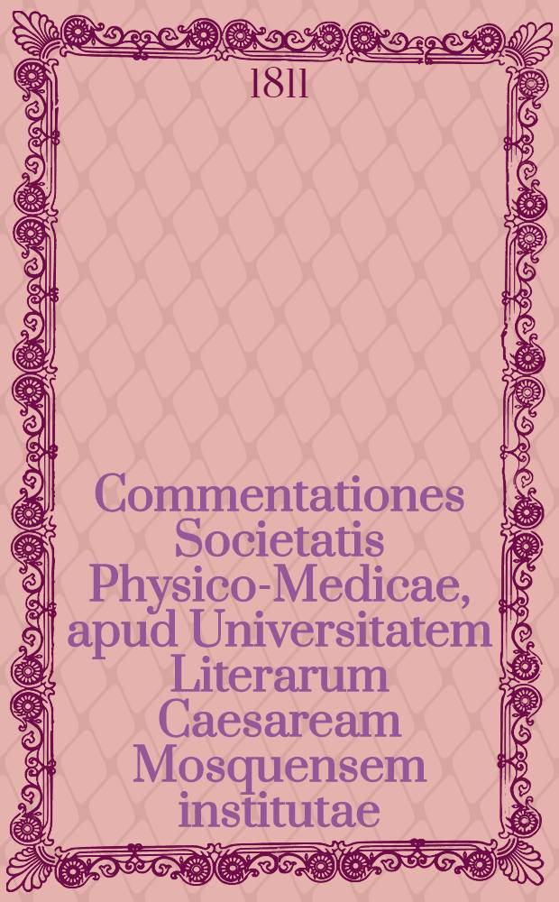 Commentationes Societatis Physico-Medicae, apud Universitatem Literarum Caesaream Mosquensem institutae