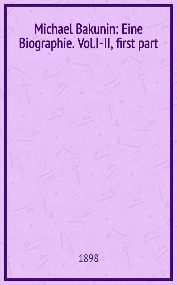 Michael Bakunin : Eine Biographie. Vol.I-II, first part : 1814-1868