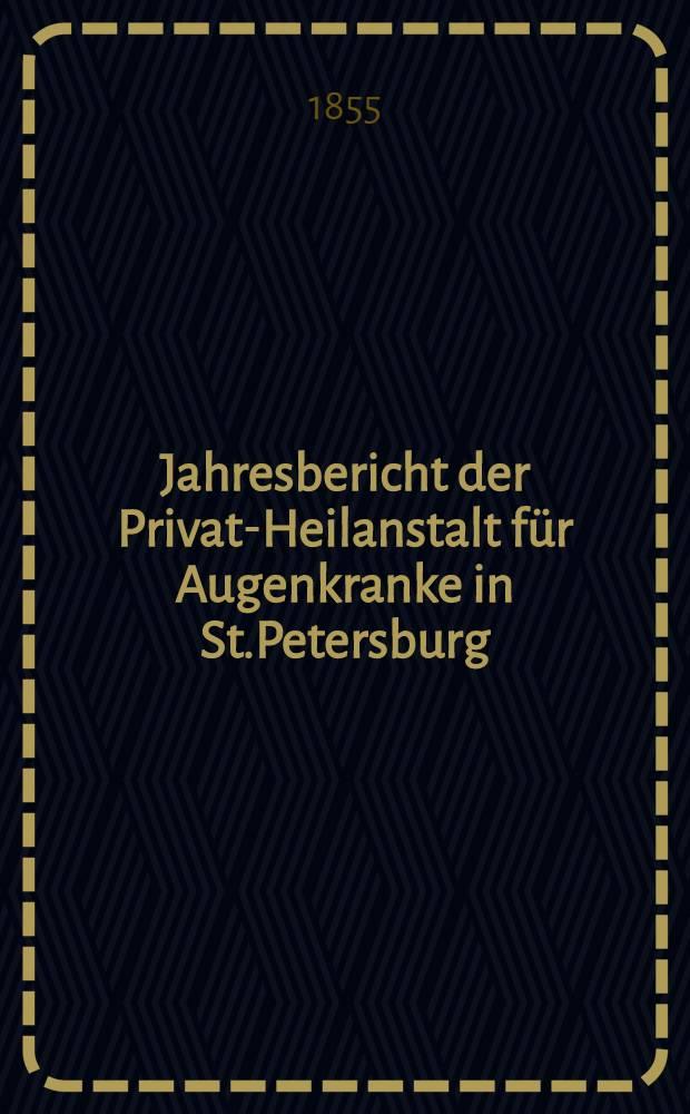 Jahresbericht der Privat-Heilanstalt für Augenkranke in St.Petersburg