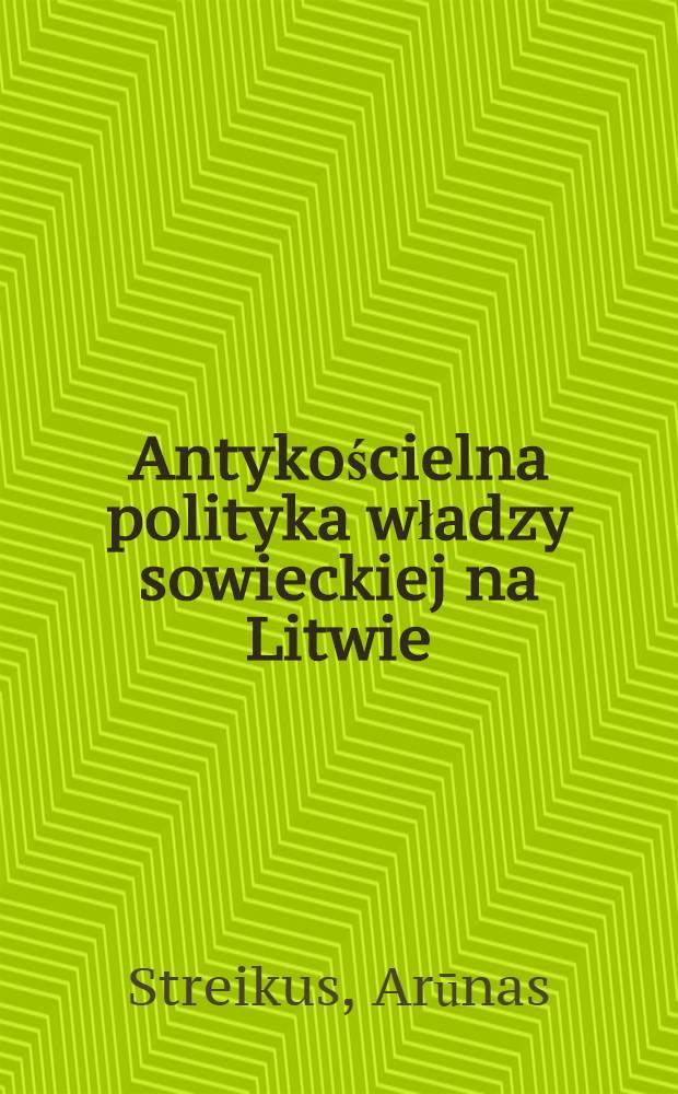 Antykościelna polityka władzy sowieckiej na Litwie (1944-1990) = Антиклерикальная политика советской власти в Литве (1944-1990)