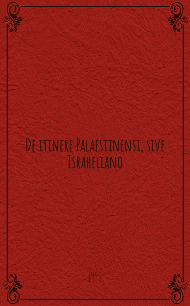 De itinere Palaestinensi, sive Israheliano = Путешествие по Палестине или Израилеада