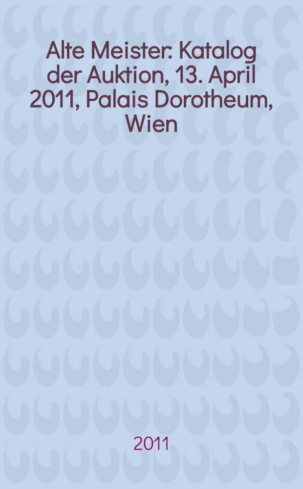Alte Meister : Katalog der Auktion, 13. April 2011, Palais Dorotheum, Wien = Старые мастера