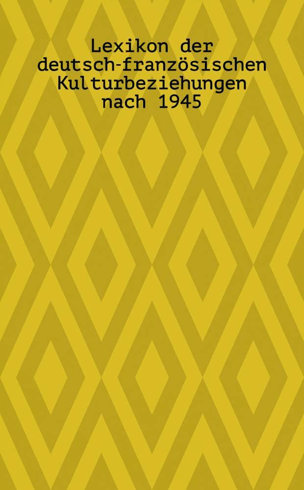 Lexikon der deutsch-französischen Kulturbeziehungen nach 1945 = Словарь германо-французских культурных связей после 1945 года