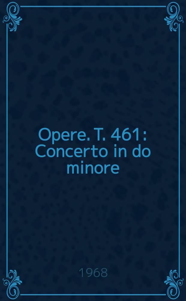[Opere]. T. 461 : Concerto in do minore