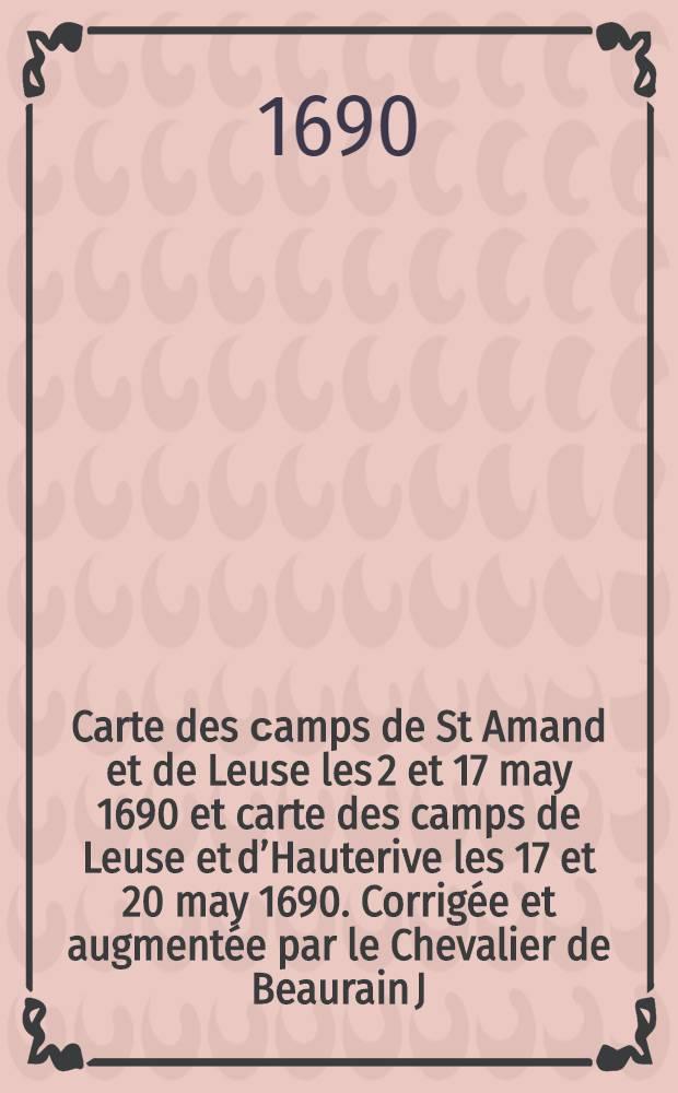 Carte des сamps de St Amand et de Leuse les 2 et 17 may 1690 [et] carte des camps de Leuse et d'Hauterive les 17 et 20 may 1690. Corrigée et augmentée par le Chevalier de Beaurain J.V. s. direx.
