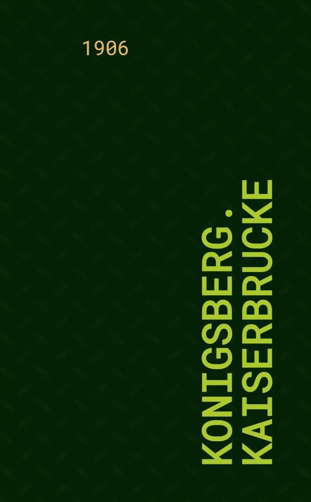 Konigsberg. Kaiserbrucke : открытка = Кенигсберг. Мост кайзера