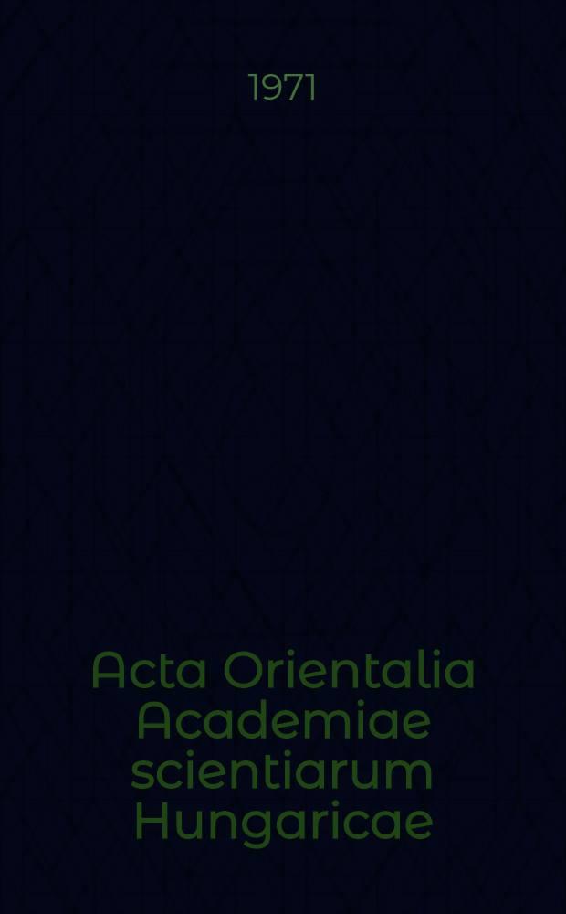 Acta Orientalia Academiae scientiarum Hungaricae = Acta Orientalia Венгерской Академии наук