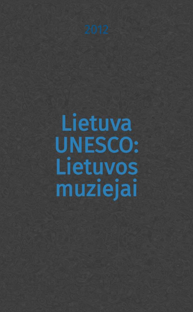 Lietuva UNESCO : Lietuvos muziejai : Zemelapis 2012 - 2013
