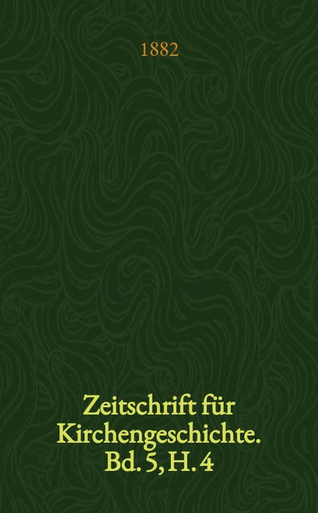 Zeitschrift für Kirchengeschichte. Bd. 5, H. 4