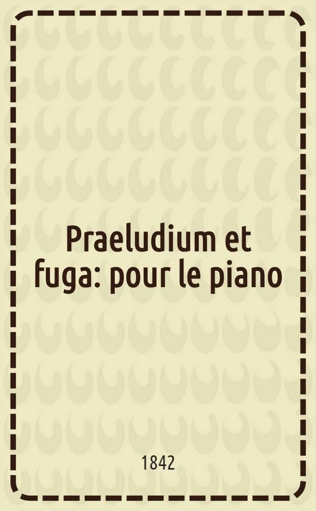 Praeludium et fuga : pour le piano : WoO 13
