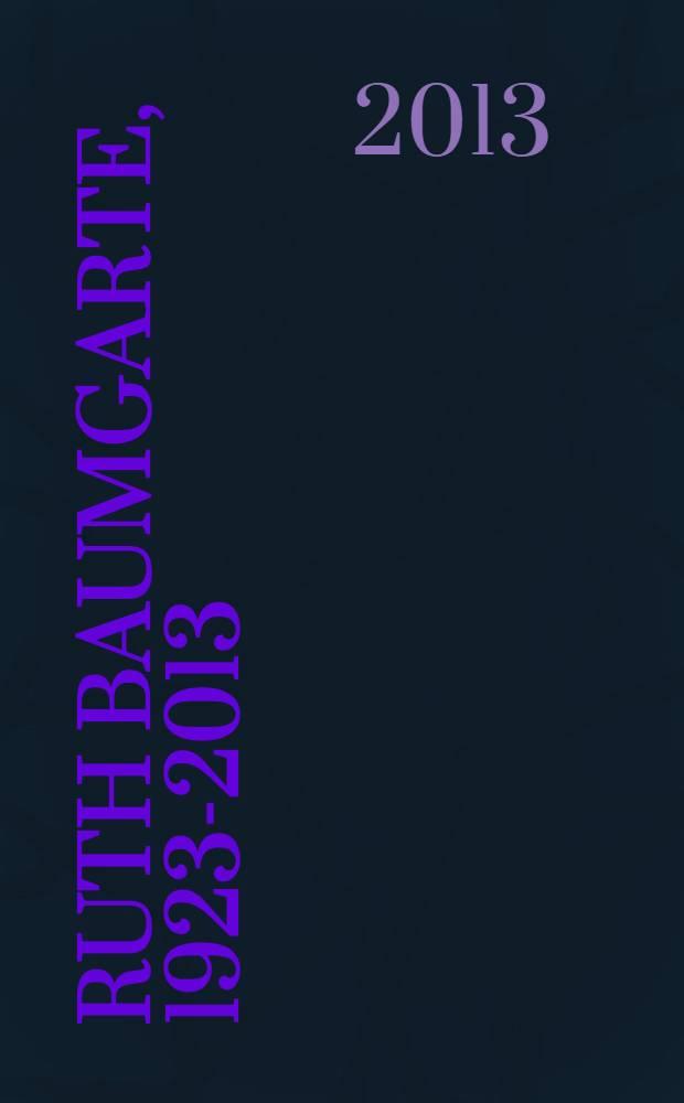 Ruth Baumgarte, 1923-2013 : hommage zum 90. Geburtstag : wichtige Werke aus sieben Jahrzehnten : Katalog der Ausstellung, 6. Juli - 11. Oktober 2013, Samuelis Baumgarte Galerie, Bielefeld = Рут Баумгарте