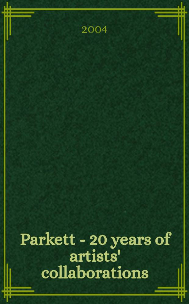 Parkett - 20 years of artists' collaborations : published in conjunction with the Exhibition held at Kunsthaus Zürich from November 26. 2004 until February 13. 2005 = Паркетт - 20 лет Сотрудничество художников