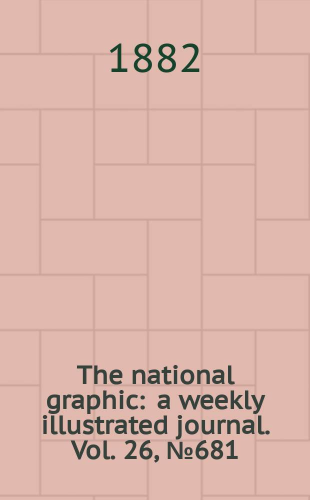 The national graphic : a weekly illustrated journal. Vol. 26, № 681