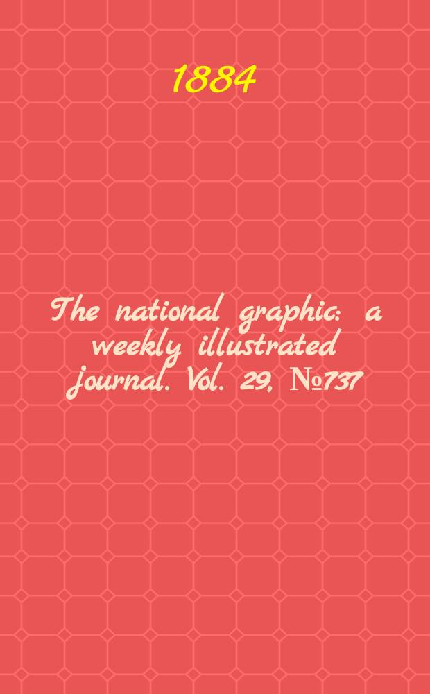 The national graphic : a weekly illustrated journal. Vol. 29, № 737