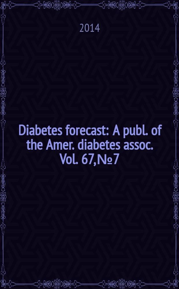 Diabetes forecast : A publ. of the Amer. diabetes assoc. Vol. 67, № 7