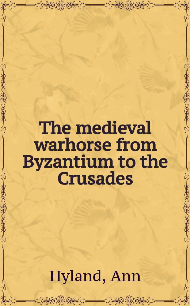 The medieval warhorse from Byzantium to the Crusades