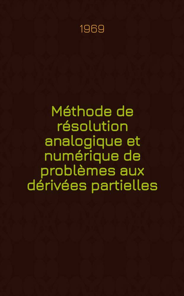Méthode de résolution analogique et numérique de problèmes aux dérivées partielles : Article principal recouvrant en partie la thèse ... présentée à la Faculté des sciences de Paris