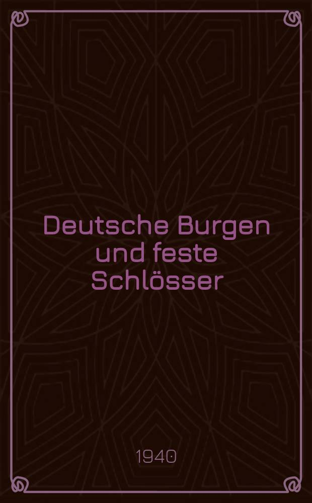 Deutsche Burgen und feste Schlösser : 254.-268. Tausend