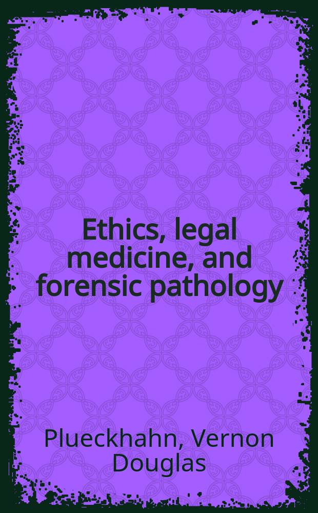 Ethics, legal medicine, and forensic pathology