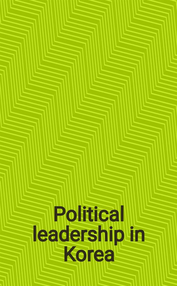 Political leadership in Korea : Selected papers presented at two symposia ... held in Seoul during the summers of 1971 and 1972 ... under the auspices of the Univ. of Washington, Seattle