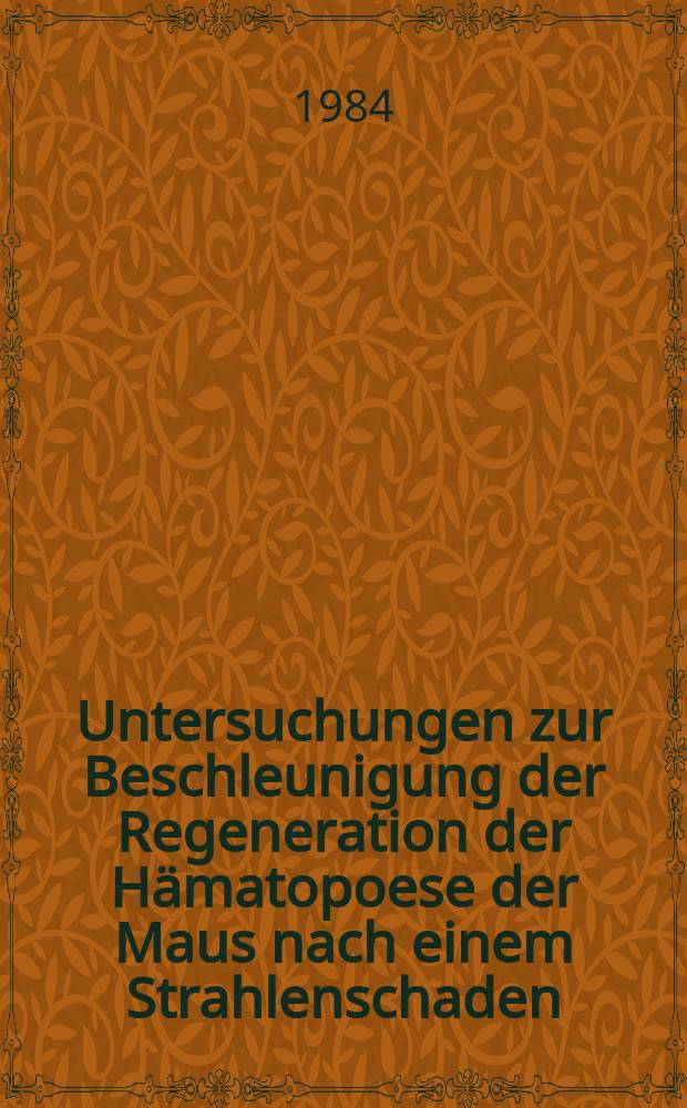 Untersuchungen zur Beschleunigung der Regeneration der Hämatopoese der Maus nach einem Strahlenschaden : Inaug.-Diss