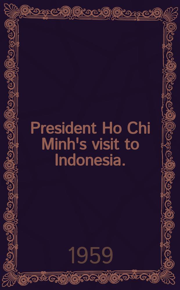 President Ho Chi Minh's visit to Indonesia. (Febr. 27 - March 8, 1959)