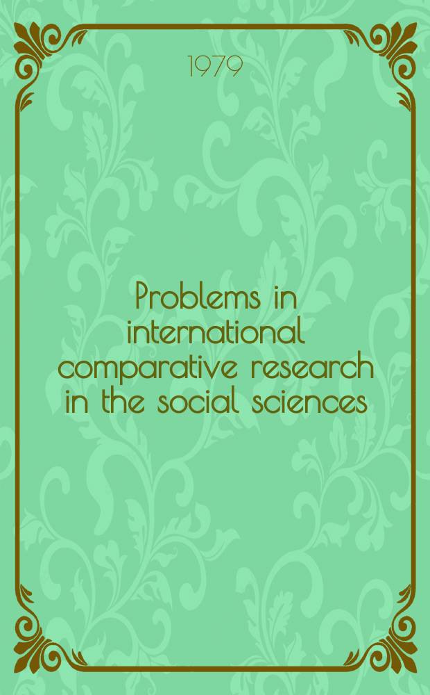 Problems in international comparative research in the social sciences : Papers from a Symp. on the theory a. methods of intern. comparative research in the social sciences held at Zandvoort, the Netherlands, in Apr. 1978