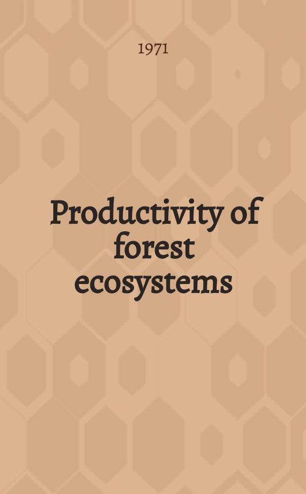 Productivity of forest ecosystems = Productivité des écosystèmes forestiers : Proceedings of the Brussels symposium organized by Unesco and the International biological programme (27-31 Oct. 1969)