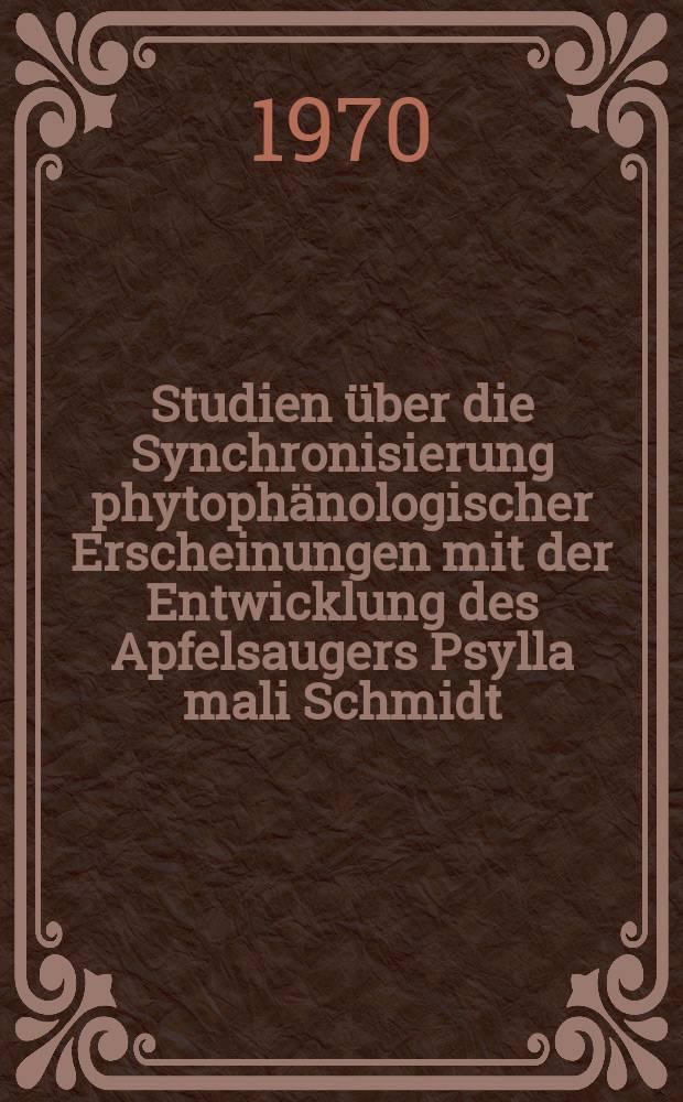 Studien über die Synchronisierung phytophänologischer Erscheinungen mit der Entwicklung des Apfelsaugers Psylla mali Schmidt (Psyllidae)