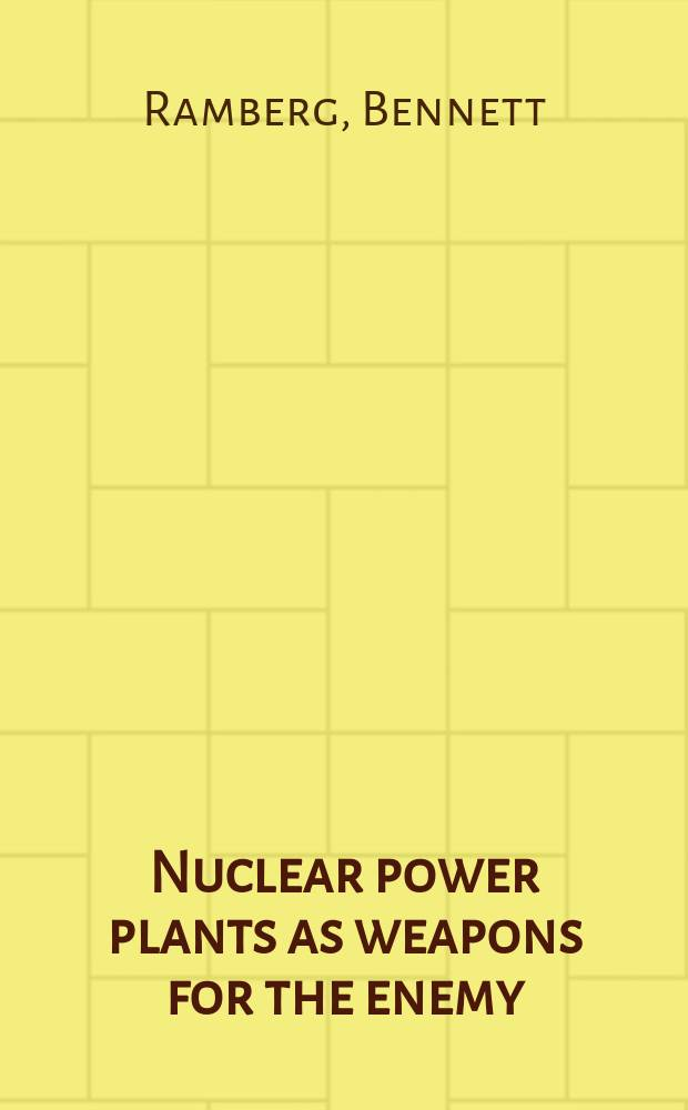Nuclear power plants as weapons for the enemy : An unrecognized milit. peril