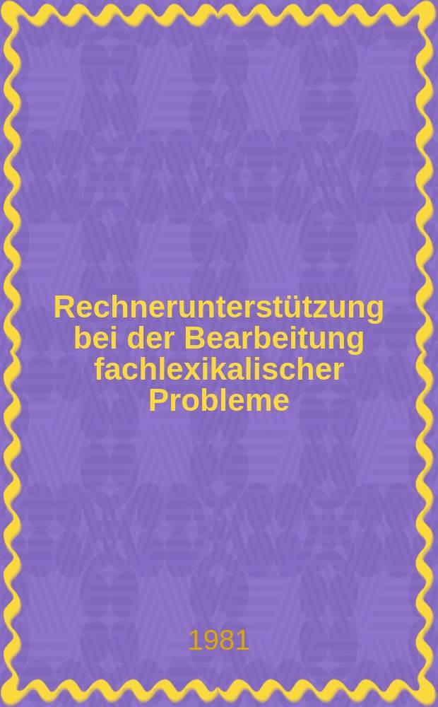 Rechnerunterstützung bei der Bearbeitung fachlexikalischer Probleme : Ein Sammelband