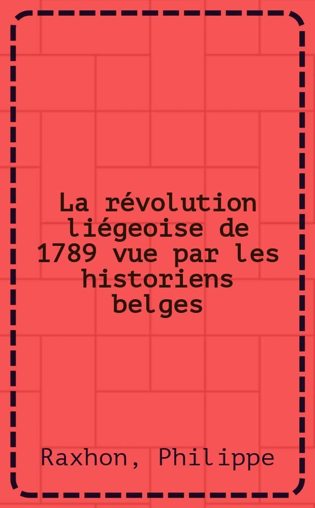 La révolution liégeoise de 1789 vue par les historiens belges (de 1805 à nos jours)