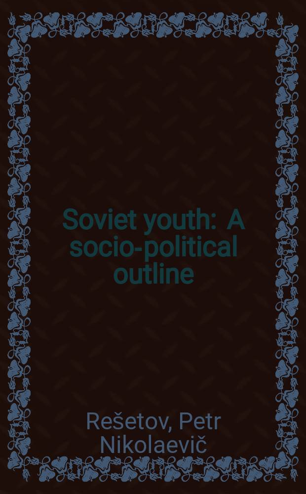 Soviet youth : A socio-political outline : Transl. from the Russ. ...