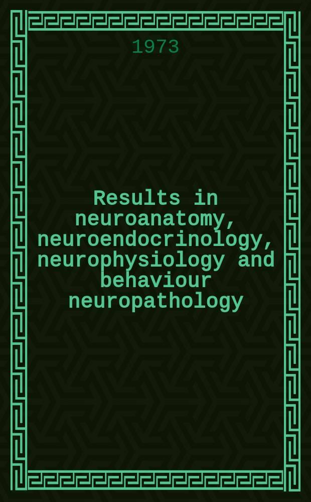 Results in neuroanatomy, neuroendocrinology, neurophysiology and behaviour neuropathology : Symposium