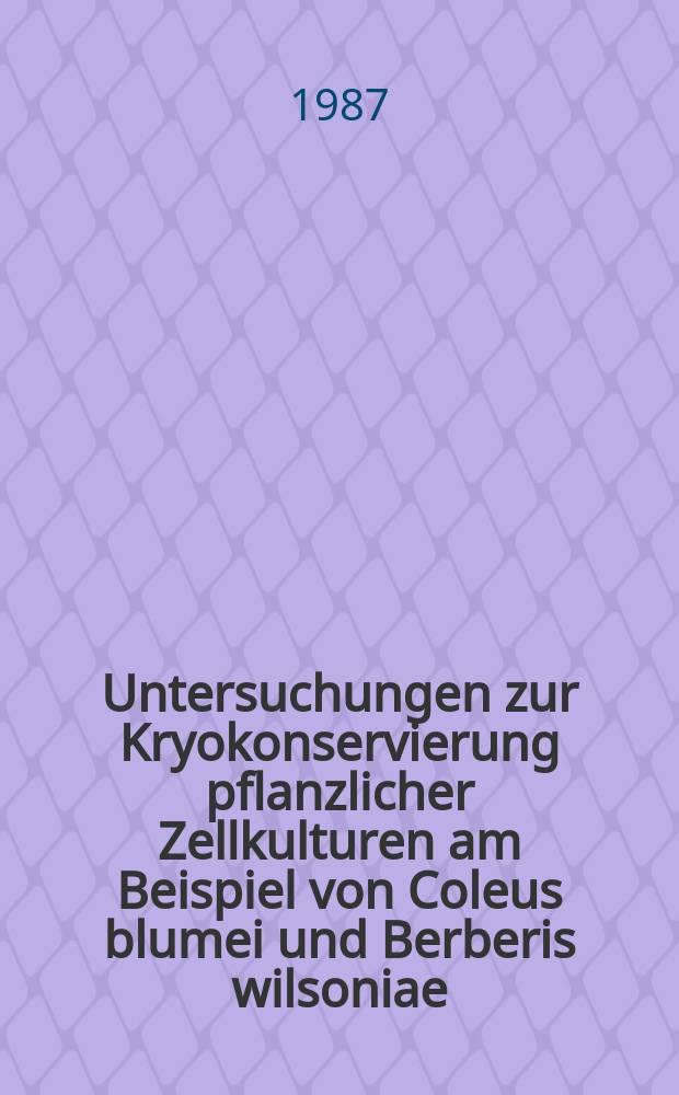 Untersuchungen zur Kryokonservierung pflanzlicher Zellkulturen am Beispiel von Coleus blumei und Berberis wilsoniae : Diss