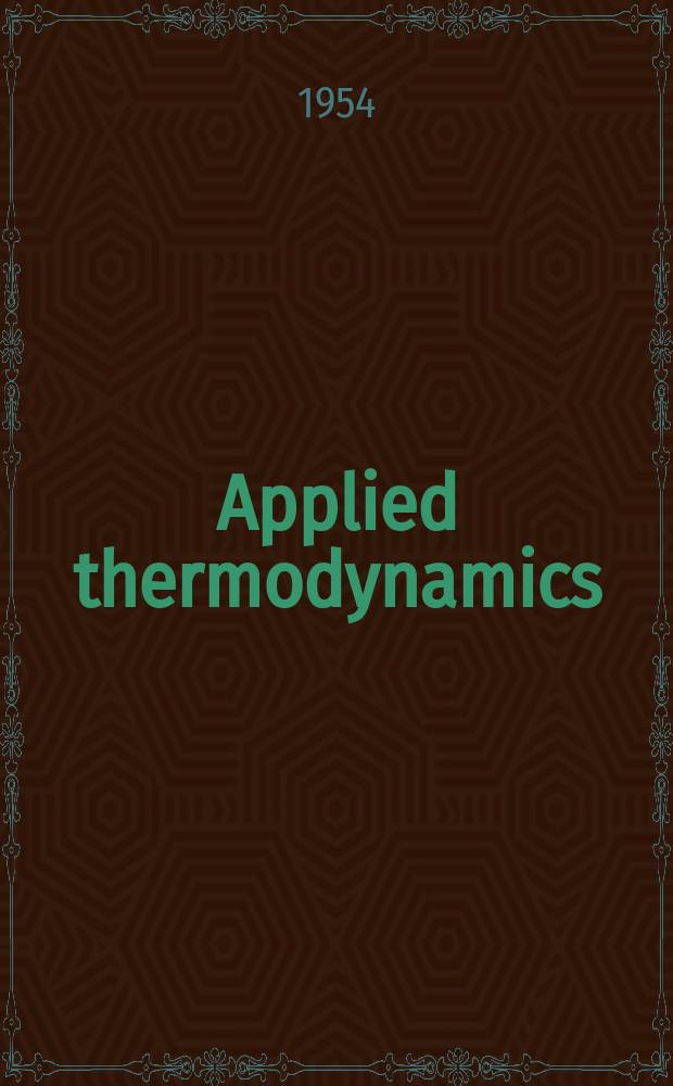 Applied thermodynamics : A text-book covering the syllabuses of the B. Sc. (Eng.), Inst. C. E., and I. Mech. E. examinations in this subject