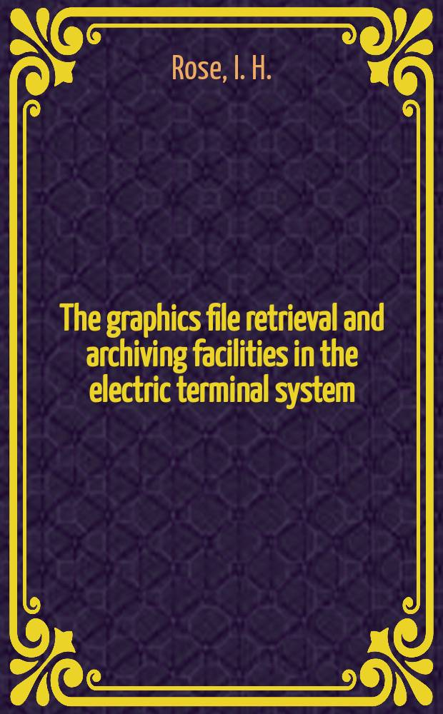 The graphics file retrieval and archiving facilities in the electric terminal system
