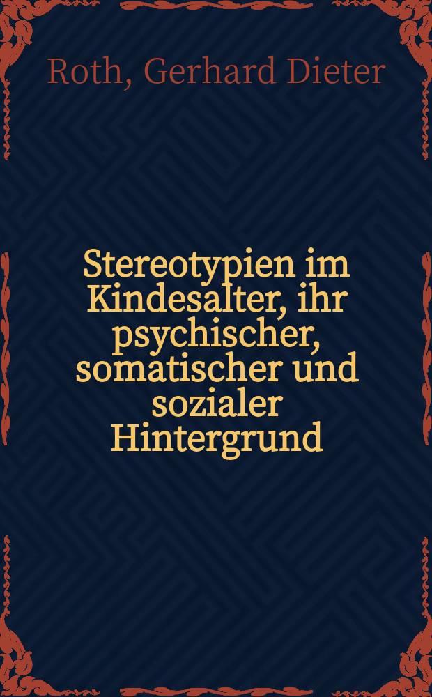 Stereotypien im Kindesalter, ihr psychischer, somatischer und sozialer Hintergrund : Möglichkeiten der Musiktherapie : Inaug.-Diss
