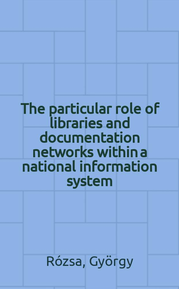 The particular role of libraries and documentation networks within a national information system