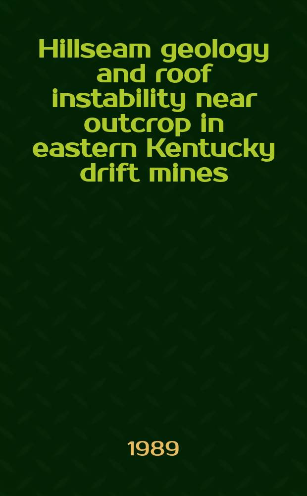 Hillseam geology and roof instability near outcrop in eastern Kentucky drift mines