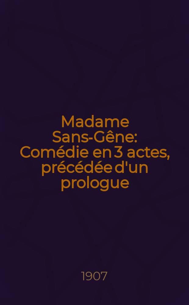 Madame Sans-Gêne : Comédie en 3 actes, précédée d'un prologue